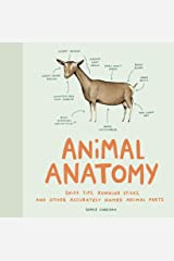 Animal Anatomy: Sniff Tips, Running Sticks, and Other Accurately Named Animal Parts Kindle Edition