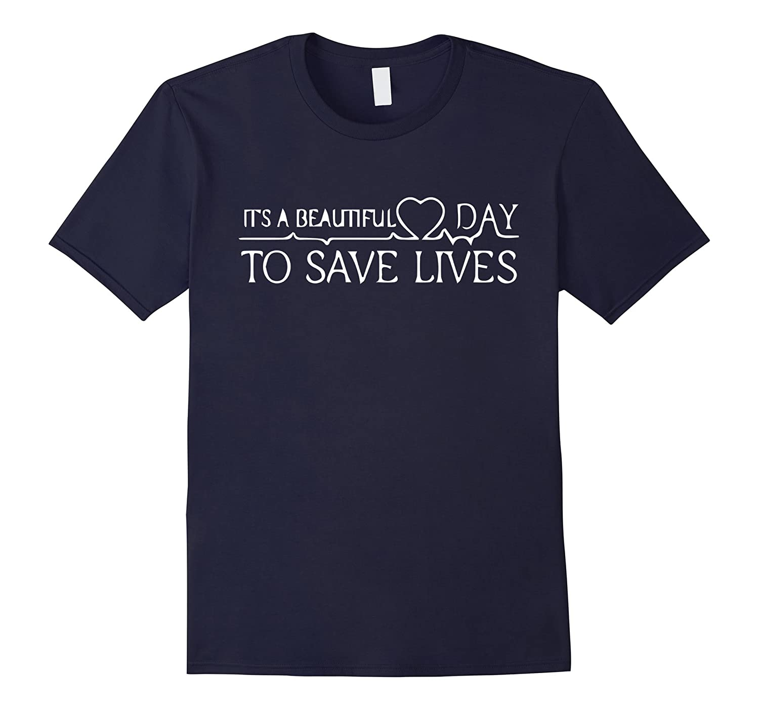 It's a Beautiful Day To Save Lives T-Shirt, Best Gift Shirt-BN
