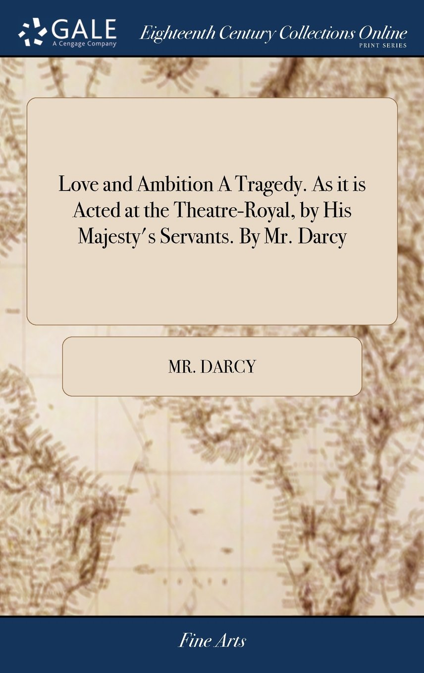 Download Love and Ambition a Tragedy. as It Is Acted at the Theatre-Royal, by His Majesty's Servants. by Mr. Darcy pdf