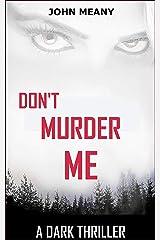 Don't Murder Me: A Dark Thriller Kindle Edition