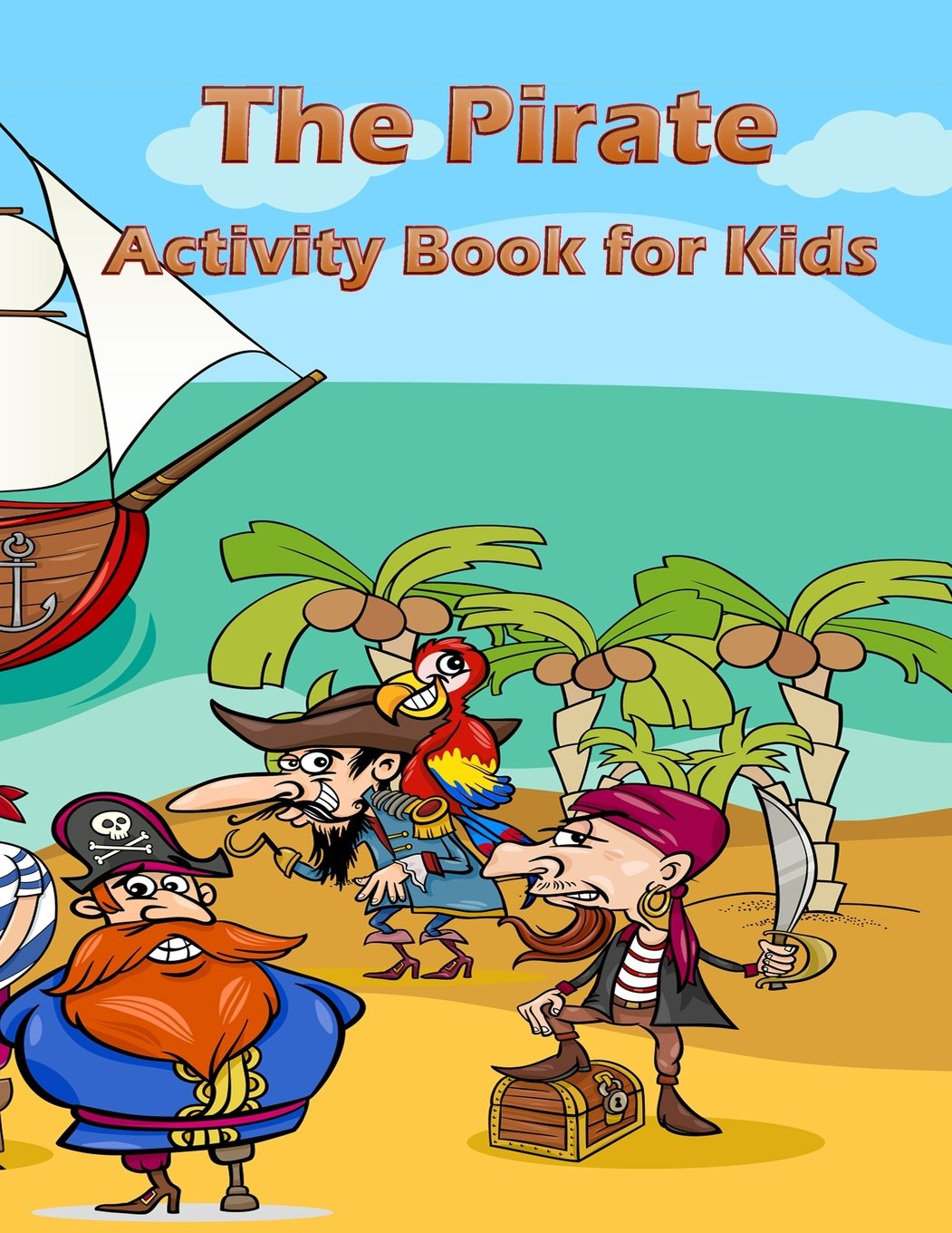Download The Pirate Activity Book for Kids :: Many Funny Activites for Kids Ages 3-8 in The Pirate Theme, Dot to Dot, Color by Number, Coloring Pages, Maze, How to Draw Dino and Picture Matching (Volume 1) PDF