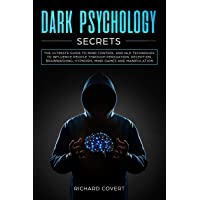 Dark Psychology Secrets: The Ultimate Guide to Mind Control and NLP Techniques to Influence People through Persuasion, Deception, Brainwashing, Hypnosis, Mind Games and Manipulation