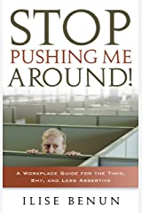 Stop Pushing Me Around: A Workplace Guide for the Timid, Shy, And Less Assertive Kindle Edition