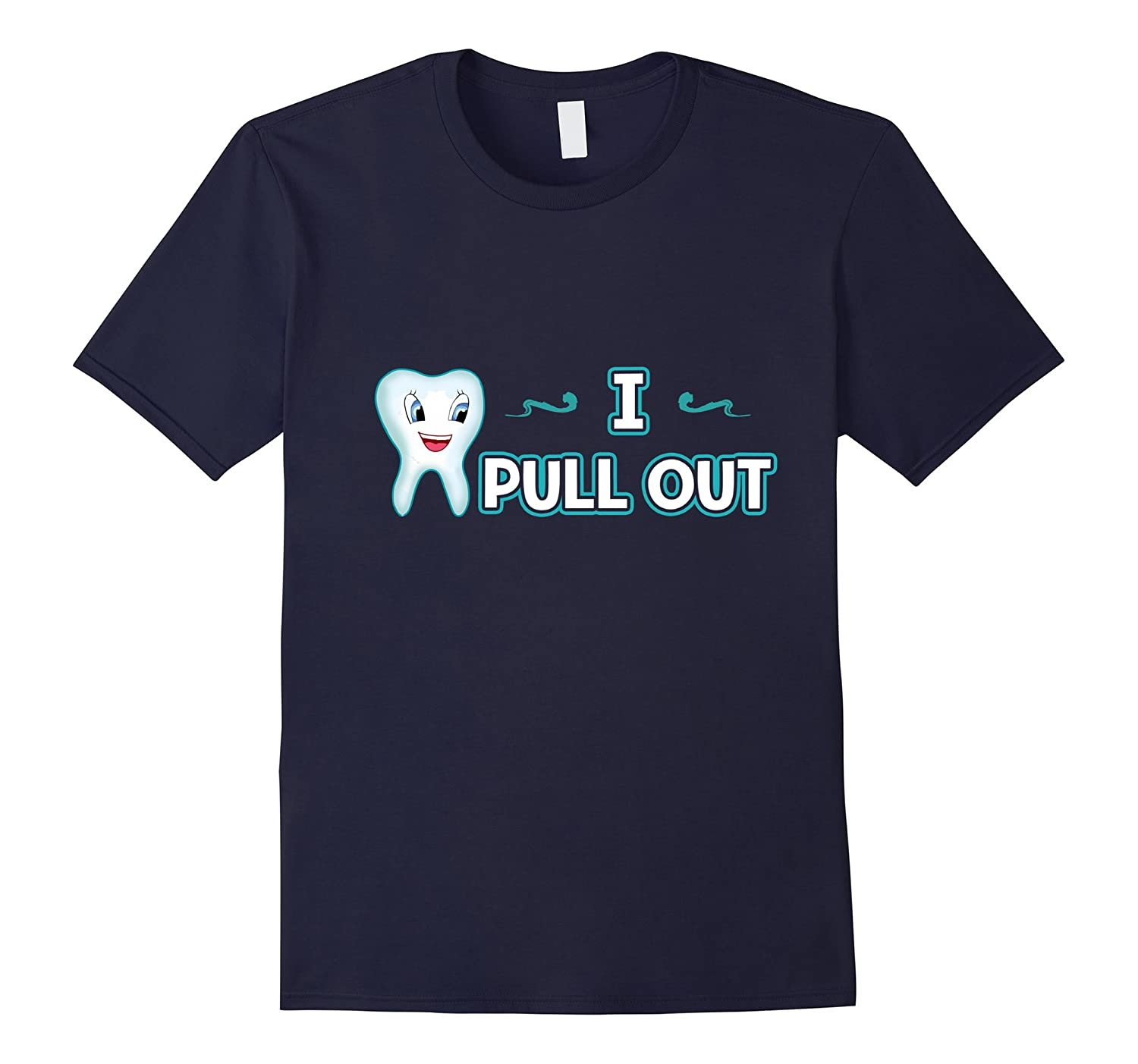 Dental I Pull Out Tooth Teeth Dentist T-Shirt-FL