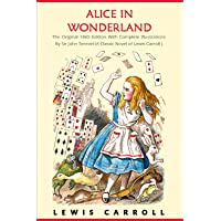 Alice in Wonderland: The Original 1865 Edition With Complete Illustrations By Sir John Tenniel (A Classic Novel of Lewis…