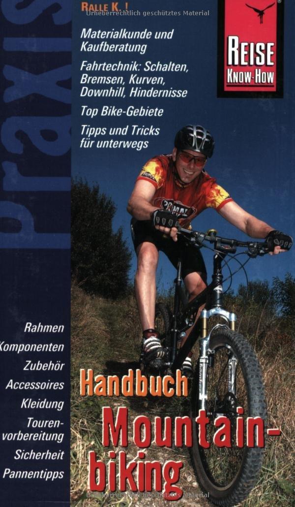 Mountainbiking Handbuch  Praxis Handbuch Rund Ums Bike  Einsatzmöglichkeiten Materialkunde Kaufberatung Zubehör Fahrtechnik Pannentipps Und Tourvorbereitung