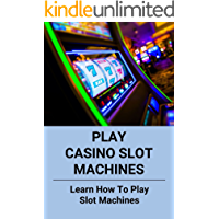 Play Casino Slot Machines: Learn How To Play Slot Machines: Casino Gambling