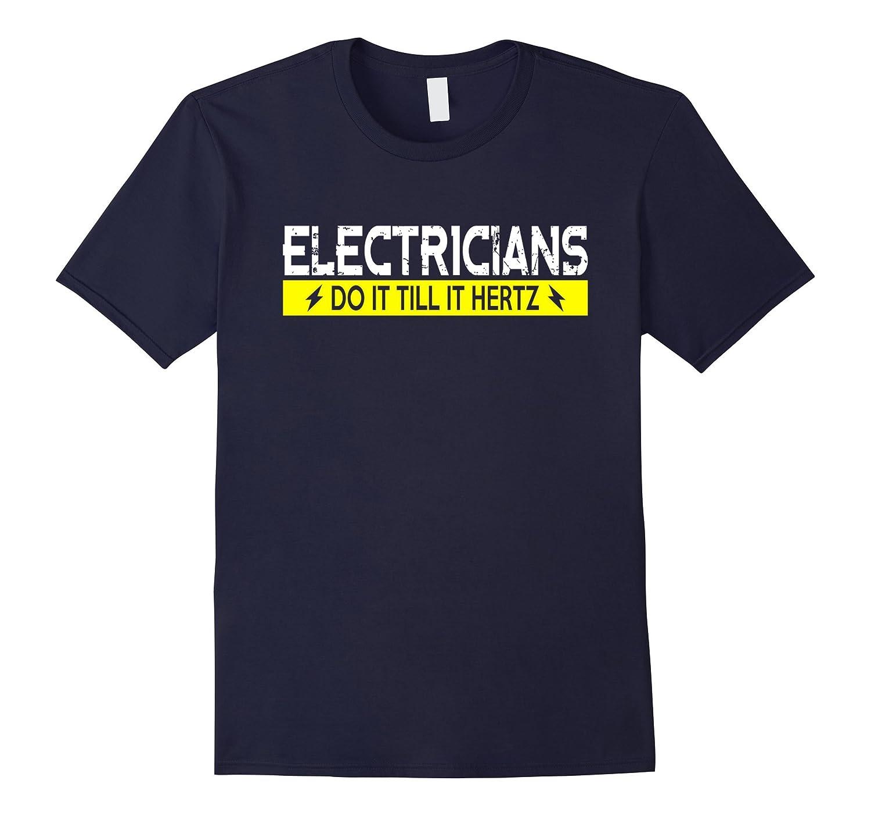 Electricians Do It Till It Hertz T-Shirt 5 Colors-TD