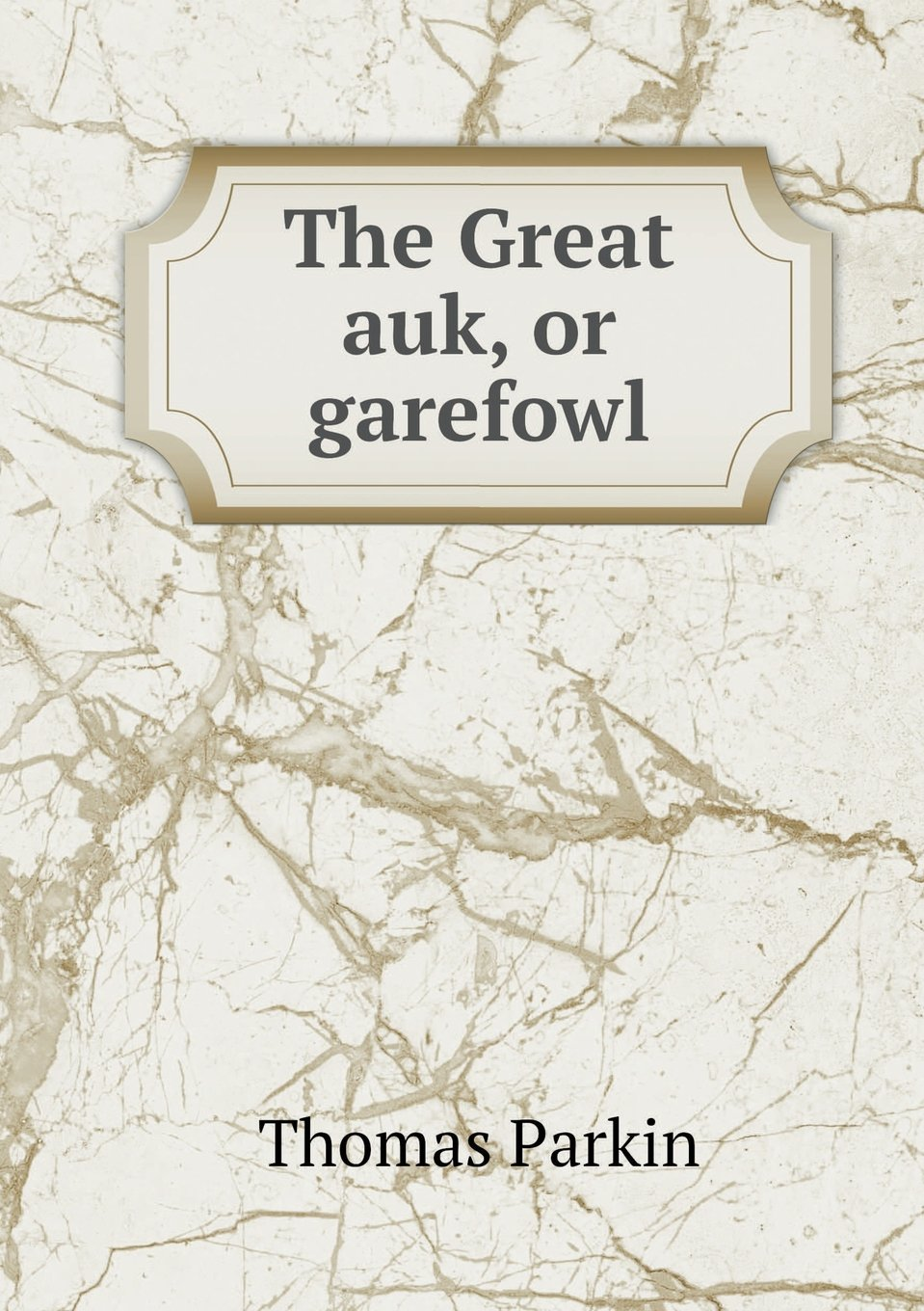 The Great Auk, or Garefowl ebook