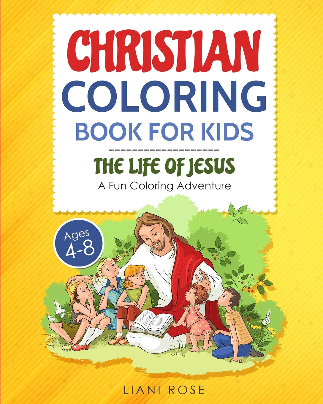 - Christian Coloring Book For Kids (4-8): The Life Of Jesus. A Fun