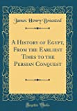 A History of Egypt, from the Earliest Times to the Persian Conquest (Classic Reprint)