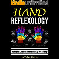 Hand Reflexology: A Complete Guide for Hand Reflexology Self Massage