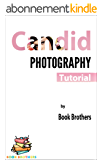 Candid Photography: Tutorial (English Edition)