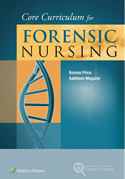 Core Curriculum For Forensic Nursing 9781451193237 Medicine Health Science Books Amazon Com