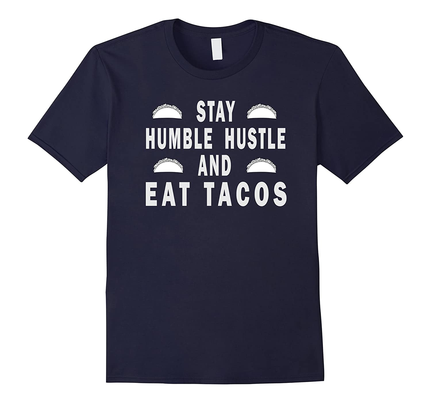Stay Humble Hustle And Eat Tacos Shirt-TD