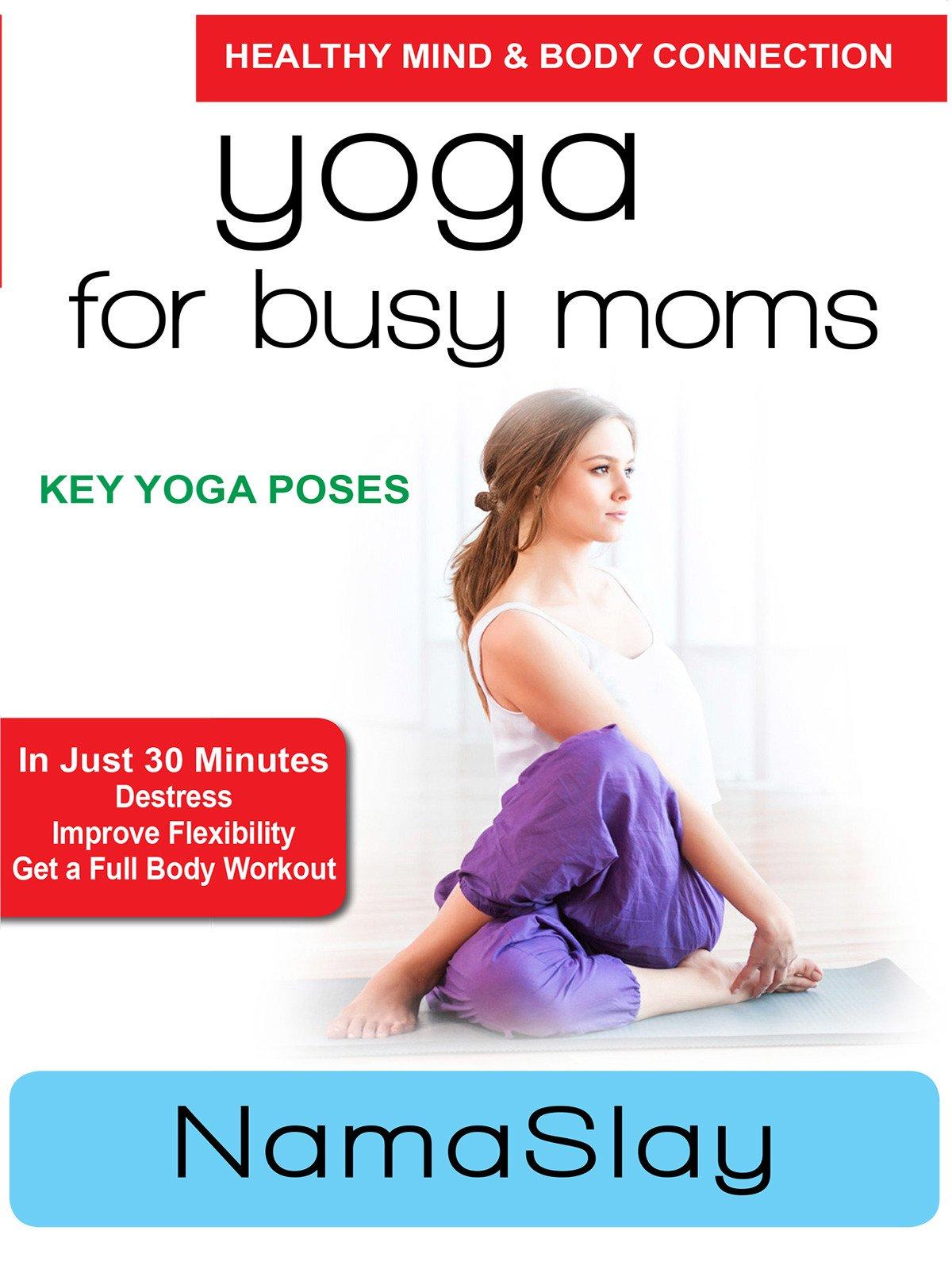 Yoga for Busy Moms - NamaSlay - Key Yoga Poses by