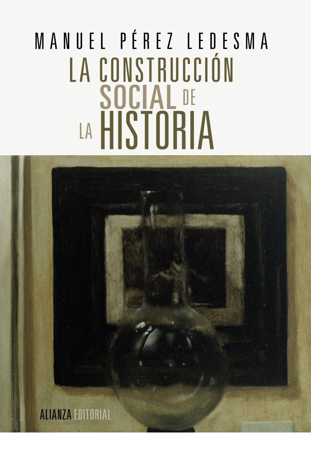 La construcción social de la Historia: España siglo XIX Alianza Ensayo: Amazon.es: Pérez Ledesma, Manuel: Libros