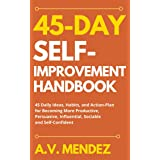45 Day Self-Improvement Handbook: 45 Daily Ideas, Habits, and Action-Plan for Becoming More Productive, Persuasive, Influenti
