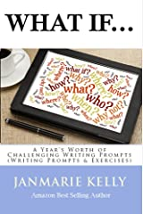 What If...A Year's Worth of Challenging Writing Prompts (Writing Prompts & Exercises Book 1) Kindle Edition