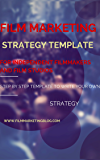 Film Marketing Strategy Template for Independent Filmmakers and Film Studios: Step by step walk through the film marketing composition