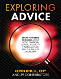 Exploring Advice: What You Need to Know About Good Financial Advice, a Quality Financial Plan and the Role of a Fiduciary