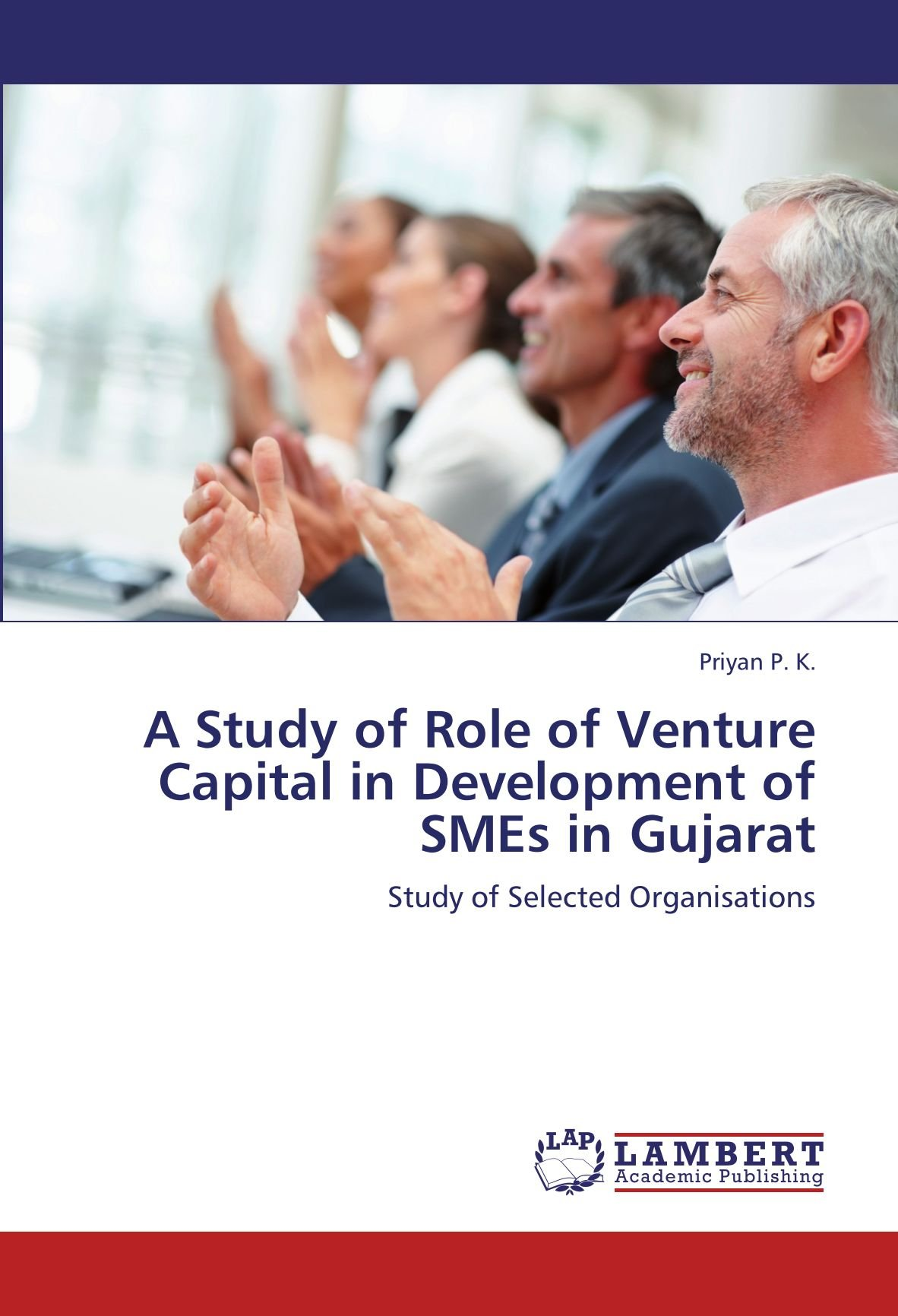 A Study of Role of Venture Capital in Development of SMEs in Gujarat: Study of Selected Organisations