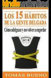 Los 15 hábitos de la gente delgada: Cómo adelgazar y no volver a engordar