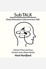 Sub Talk: Deep Relaxation Subconscious Talk - Volume Three and Four - Positive and a Beautiful World Audible Audiobook