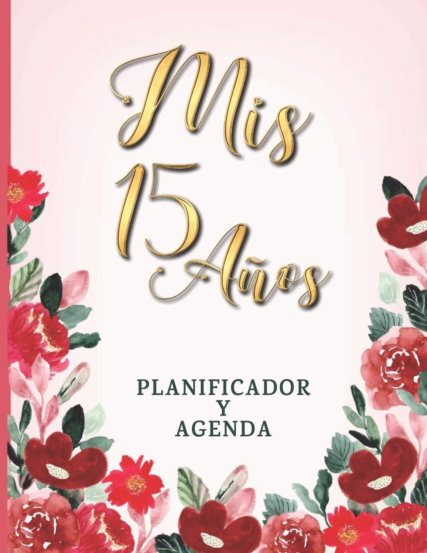 Mis 15 Años Planificador Y Agenda: Organizador y Agenda para ...