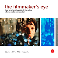 The Filmmaker's Eye: Learning (and Breaking) the Rules of Cinematic Composition book cover