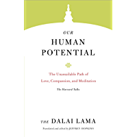 Our Human Potential: The Unassailable Path of Love, Compassion, and Meditation (Core Teachings of Dalai Lama Book 6)
