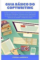 Guia Básico Do Copywriting: Domine As Principais Técnicas De Copywriting, Seja Um Melhor Copywriter, Adquira Novas Habilidades De Escrita Da Copy E Venda ... Produtos E Serviços Com Marketing Digital eBook Kindle