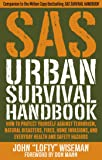 SAS Urban Survival Handbook: How to Protect Yourself Against Terrorism, Natural Disasters, Fires, Home Invasions, and…