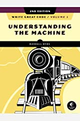 Write Great Code, Volume 1, 2nd Edition: Understanding the Machine Kindle Edition