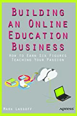 Building an Online Education Business: How to Earn Six Figures Teaching Your Passion Paperback