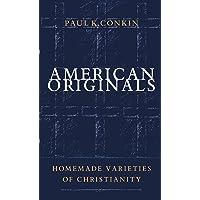 American Originals: Homemade Varieties of Christianity