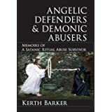 Angelic Defenders & Demonic Abusers: Memoirs of a Satanic Ritual Abuse Survivor