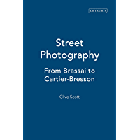 Street Photography: From Brassai to Cartier-Bresson (English Edition)