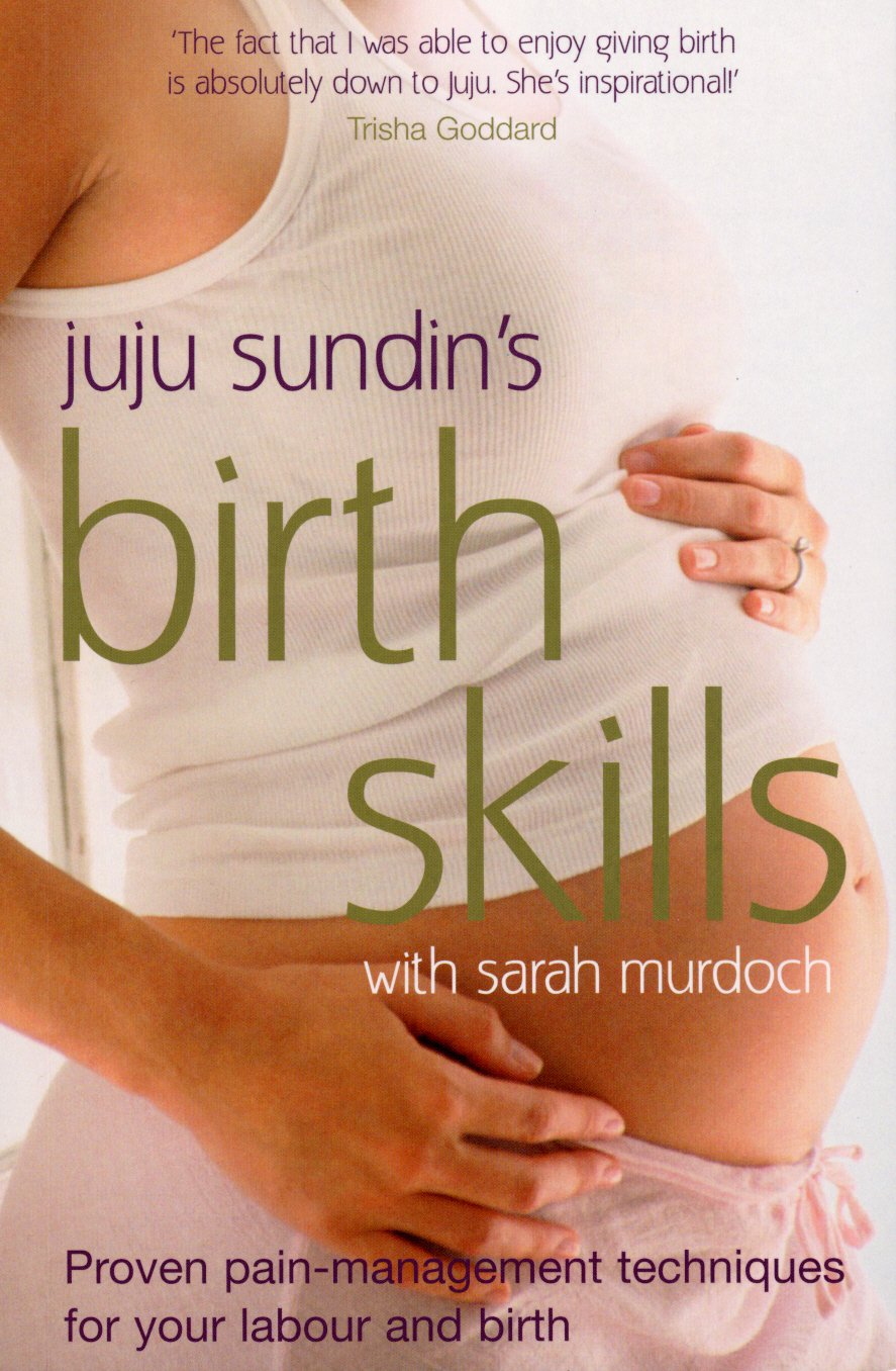 Download Juju Sundin's Birth Skills: Proven Pain-Management Techniques for Your Labour and Birth PDF