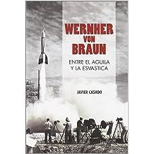 Wernher von Braun : entre el águila y la esvástica Jan 1, 2009