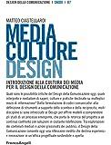 Media culture design. Introduzione alla cultura dei media per il design della comunicazione