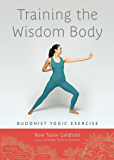 Training the Wisdom Body: Buddhist Yogic Exercise