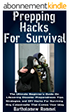 Prepping Hacks For Survival: The Ultimate Beginner's Guide On Lifesaving Disaster Preparedness Tips, Strategies, and DIY Hacks For Surviving Any Catastrophe That Comes Your Way (English Edition)