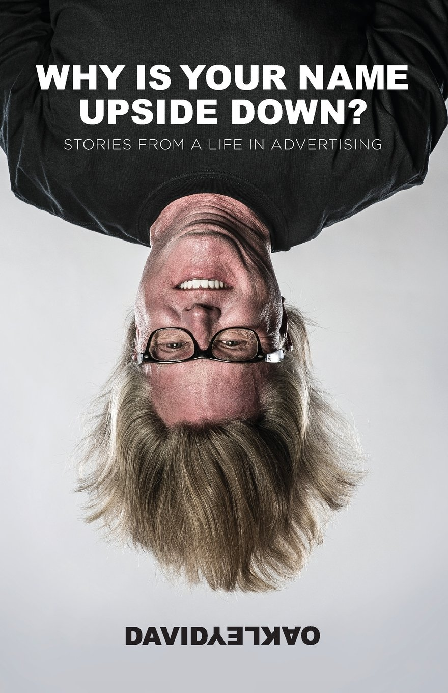 Why is Your Name Upside Down?: Stories from a Life in Advertising ...