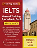 IELTS General Training and Academic Book: Study Guide with Practice Test Questions for All Sections (Listening, Reading…