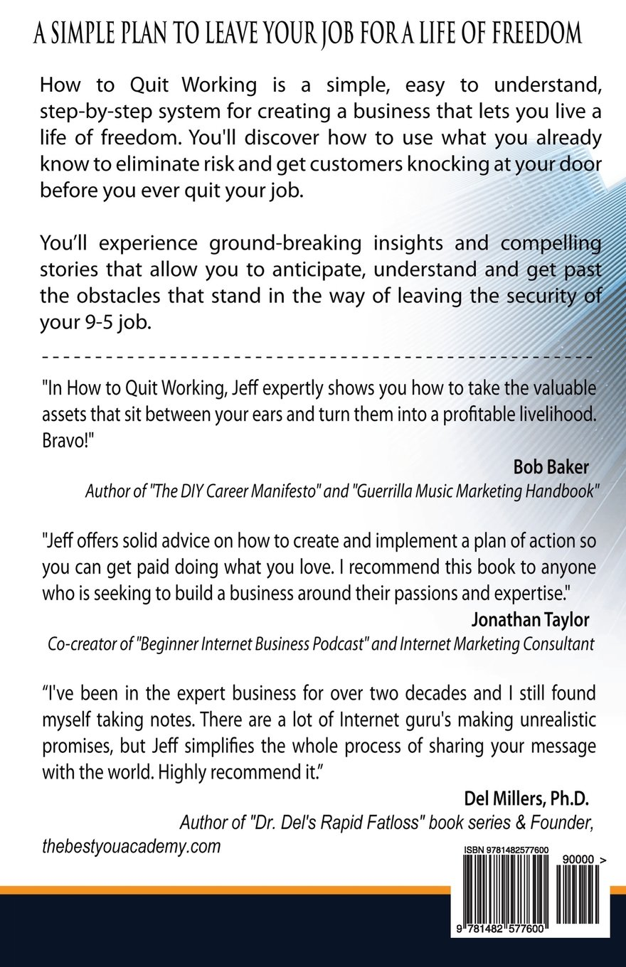 how to quit working a simple plan to leave your job for a life of how to quit working a simple plan to leave your job for a life of dom jeff steinmann 9781482577600 com books