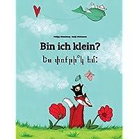 Bin ich klein? Yes p'vo k'r yem?: Kinderbuch Deutsch-Armenisch (zweisprachig/bilingual)