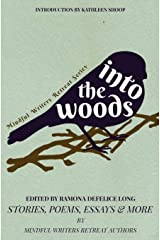 Into the Woods: Stories, Poems, Essays & More (Mindful Writers Retreat) Paperback