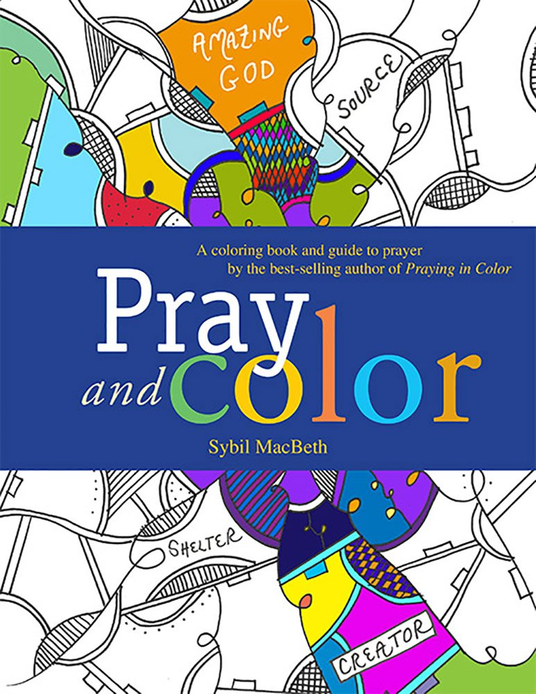 Amazon Pray And Color A Coloring Book Guide To Prayer By The Best Selling Author Of Praying In 9781612618272 Sybil MacBeth Books