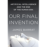 Our Final Invention: Artificial Intelligence and the End of the Human Era (English Edition)
